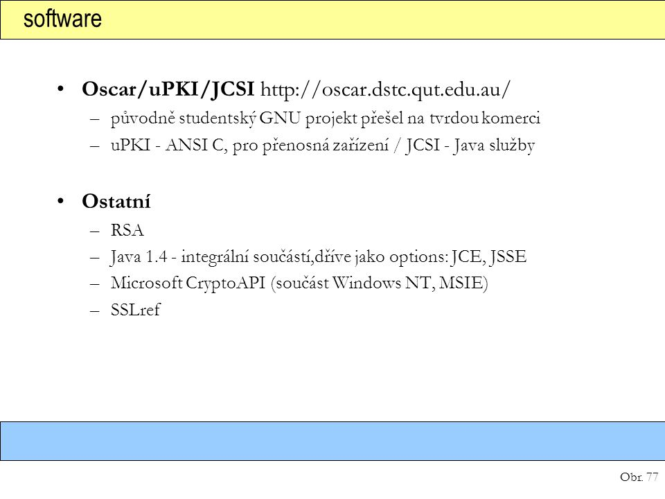 software Oscar/uPKI/JCSI http://oscar.dstc.qut.edu.au/ Ostatní