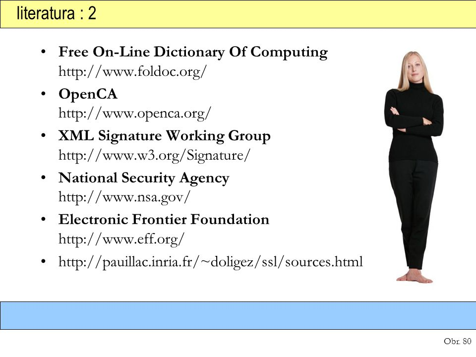 literatura : 2 Free On-Line Dictionary Of Computing http://www.foldoc.org/ OpenCA http://www.openca.org/