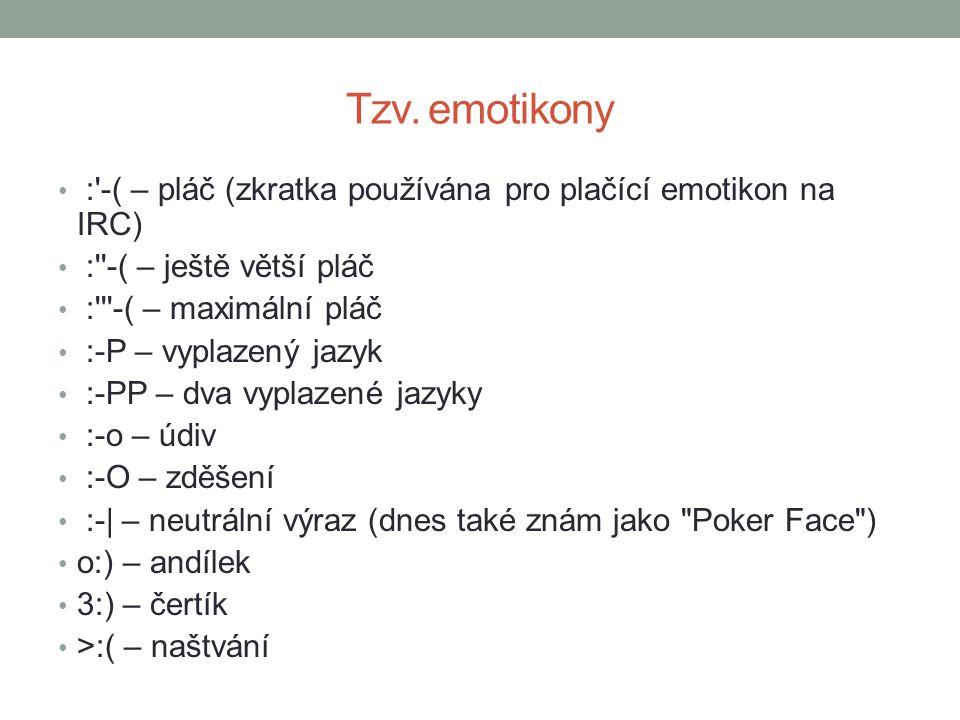 Tzv. emotikony : -( – pláč (zkratka používána pro plačící emotikon na IRC) : -( – ještě větší pláč.