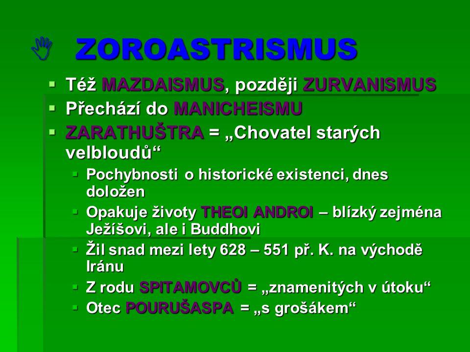  ZOROASTRISMUS Též MAZDAISMUS, později ZURVANISMUS
