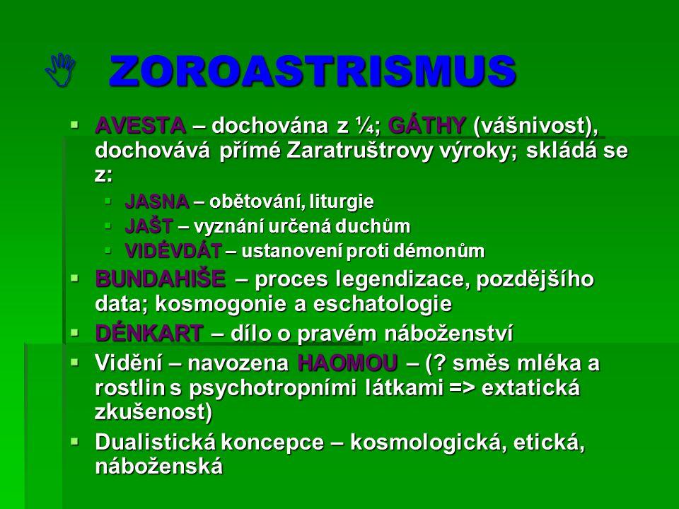  ZOROASTRISMUS AVESTA – dochována z ¼; GÁTHY (vášnivost), dochovává přímé Zaratruštrovy výroky; skládá se z: