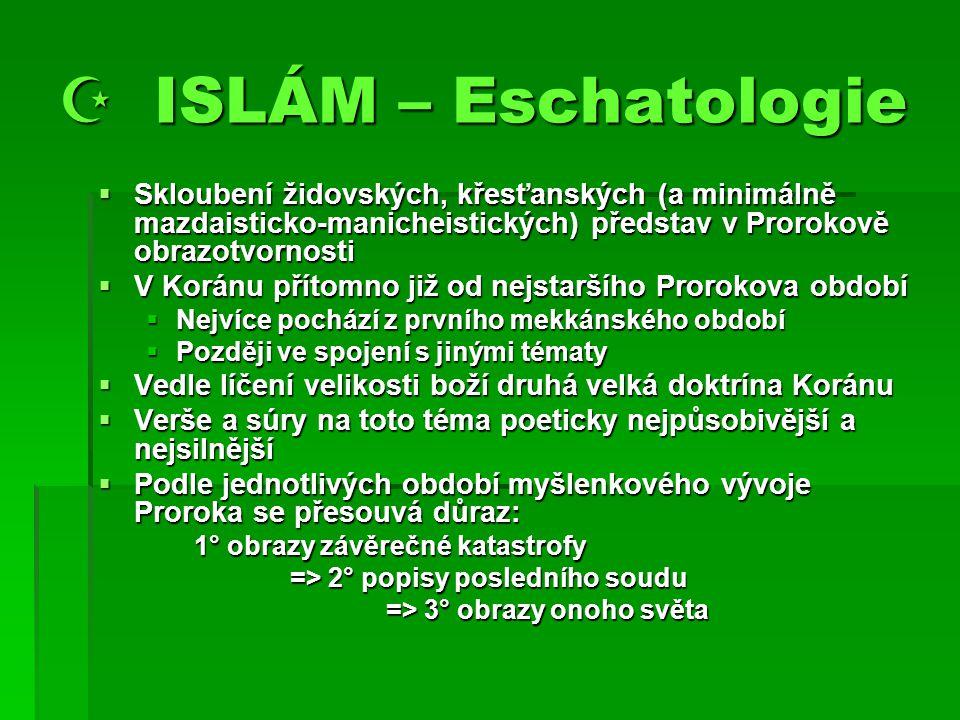  ISLÁM – Eschatologie Skloubení židovských, křesťanských (a minimálně mazdaisticko-manicheistických) představ v Prorokově obrazotvornosti.