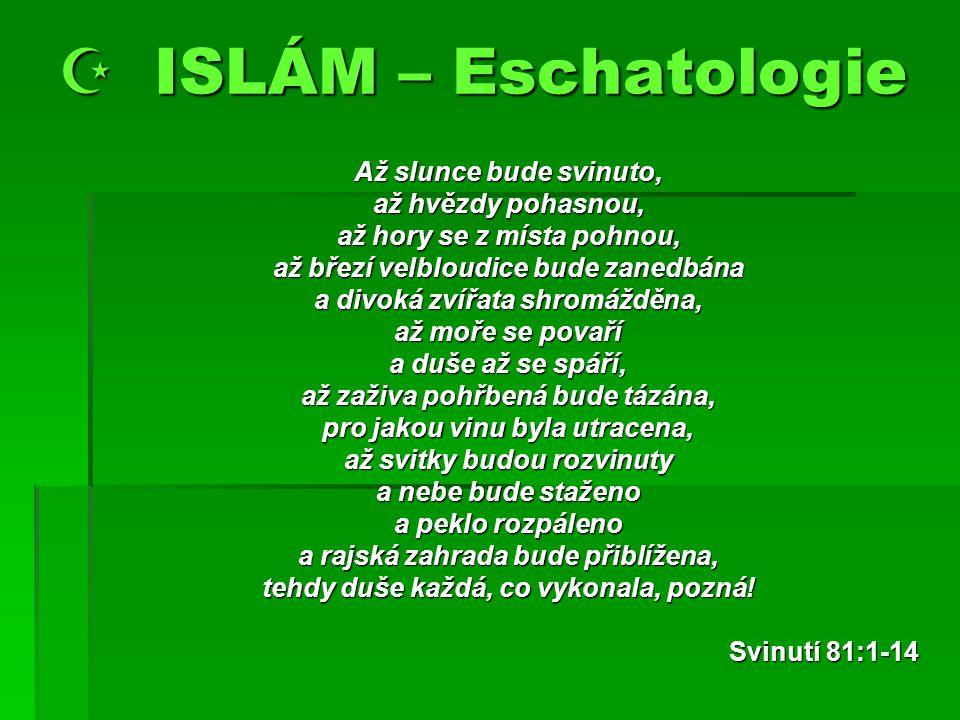  ISLÁM – Eschatologie Až slunce bude svinuto, až hvězdy pohasnou,