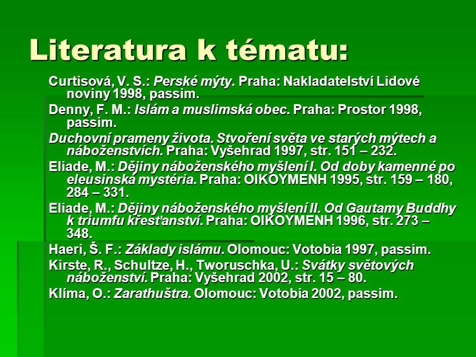 Literatura k tématu: Curtisová, V. S.: Perské mýty. Praha: Nakladatelství Lidové noviny 1998, passim.
