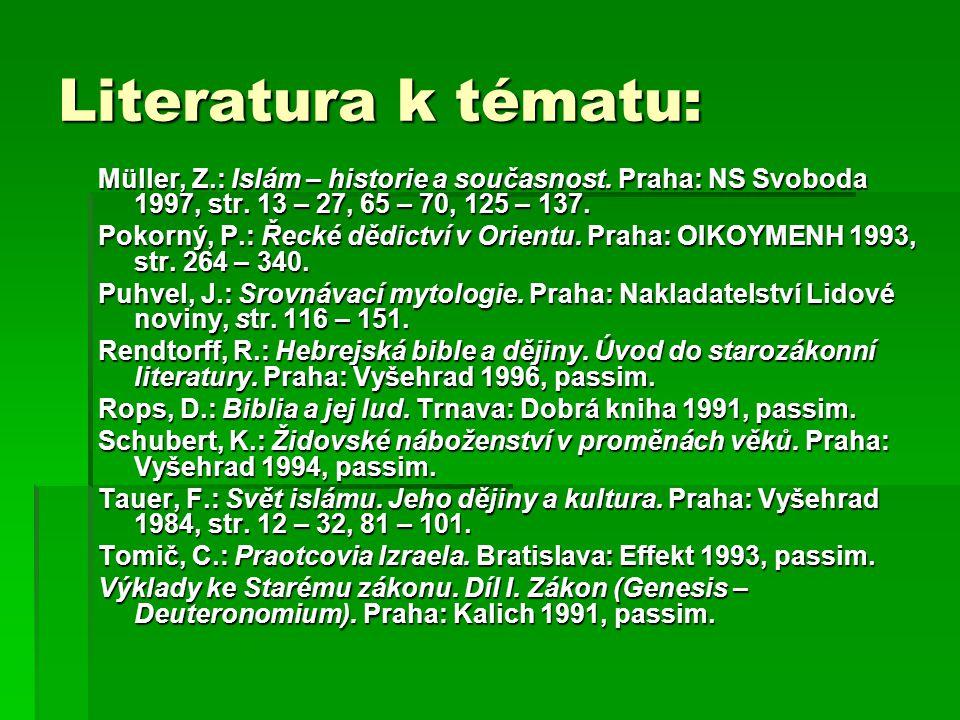 Literatura k tématu: Müller, Z.: Islám – historie a současnost. Praha: NS Svoboda 1997, str. 13 – 27, 65 – 70, 125 – 137.