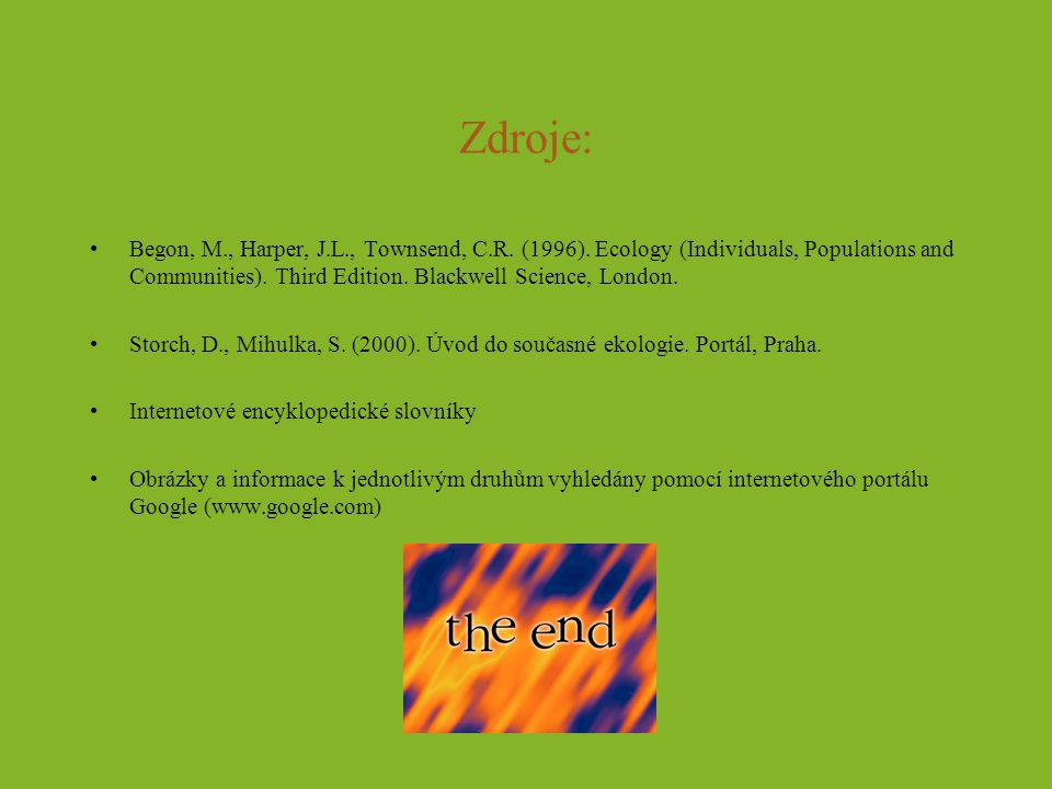 Zdroje: Begon, M., Harper, J.L., Townsend, C.R. (1996). Ecology (Individuals, Populations and Communities). Third Edition. Blackwell Science, London.