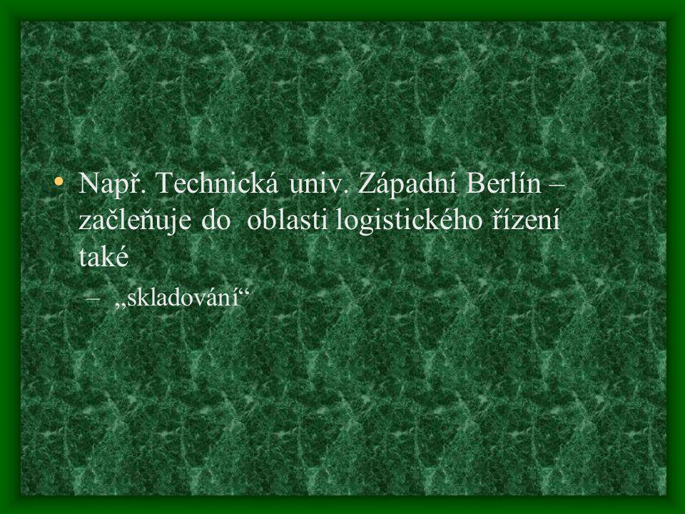 Např. Technická univ. Západní Berlín – začleňuje do oblasti logistického řízení také