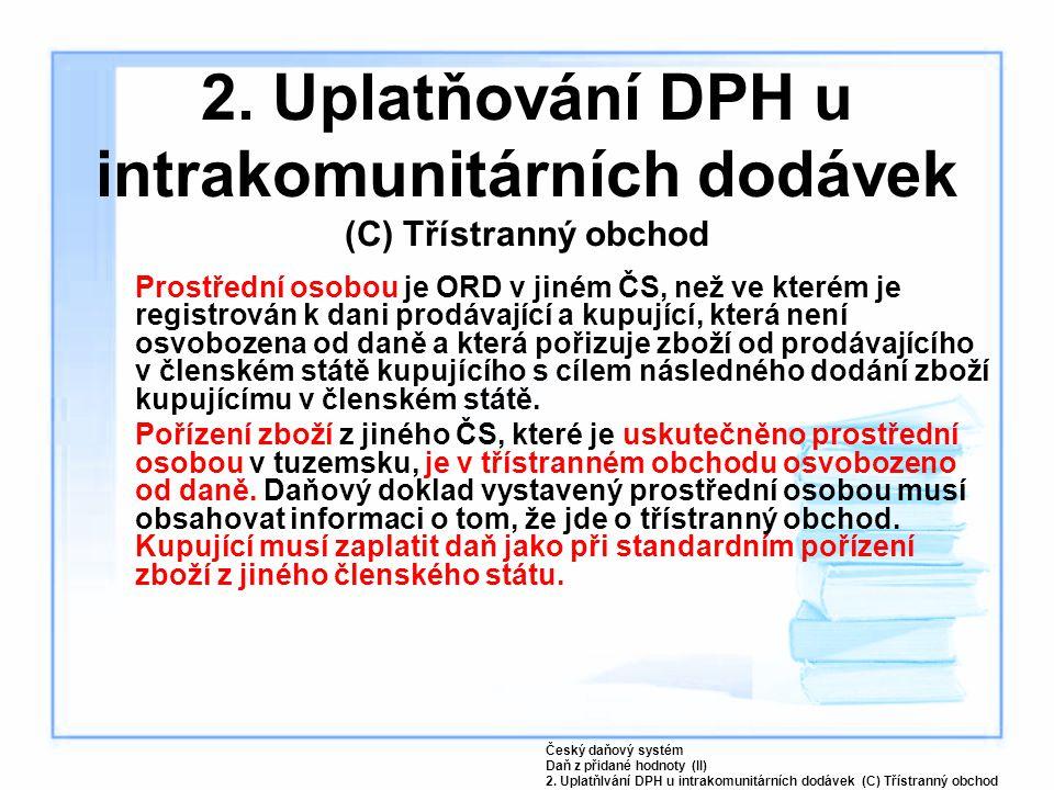 2. Uplatňování DPH u intrakomunitárních dodávek (C) Třístranný obchod
