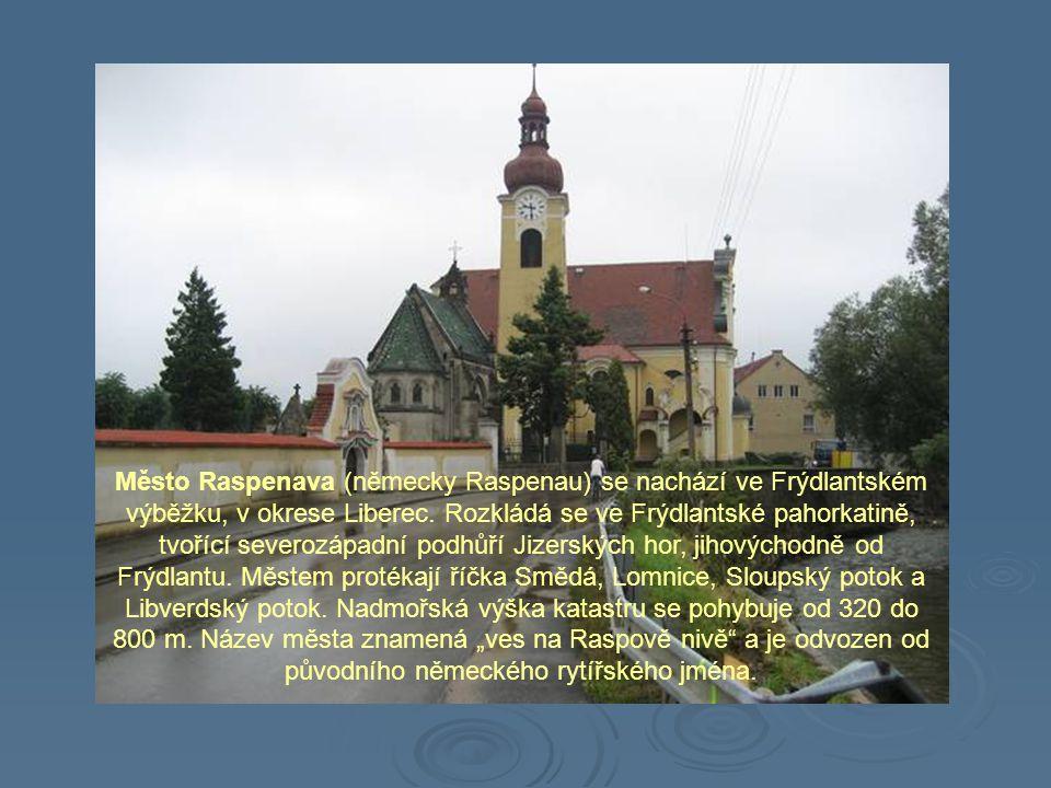 Město Raspenava (německy Raspenau) se nachází ve Frýdlantském výběžku, v okrese Liberec.