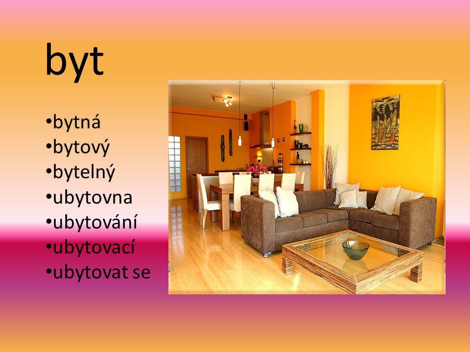 byt bytná bytový bytelný ubytovna ubytování ubytovací ubytovat se