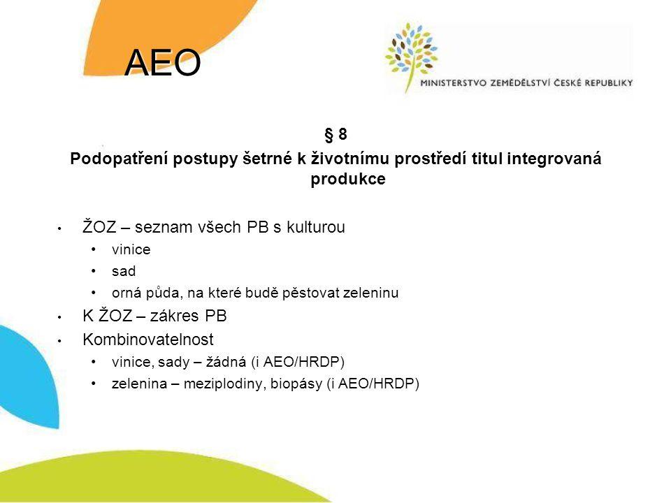 AEO § 8. Podopatření postupy šetrné k životnímu prostředí titul integrovaná produkce. ŽOZ – seznam všech PB s kulturou.