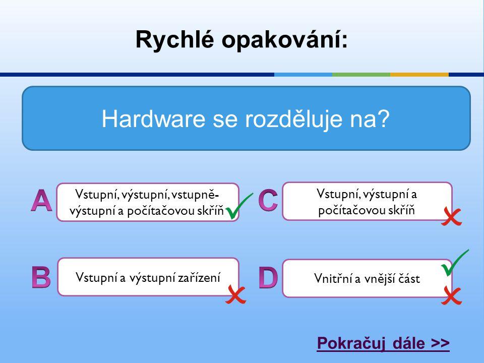 A C B D Rychlé opakování: Hardware se rozděluje na