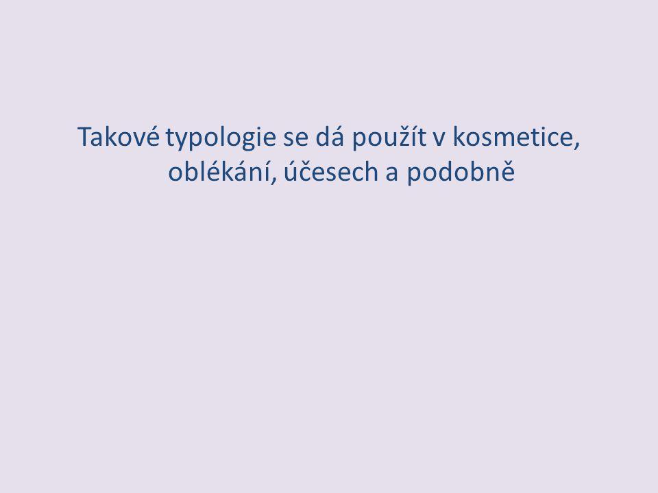 Takové typologie se dá použít v kosmetice, oblékání, účesech a podobně