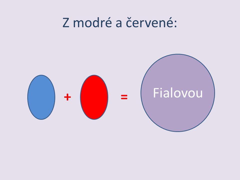 Z modré a červené: Fialovou + =
