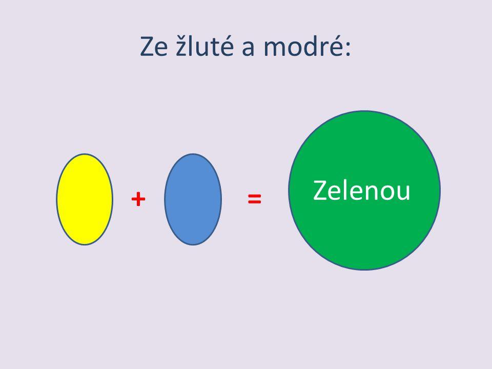 Ze žluté a modré: Zelenou + =