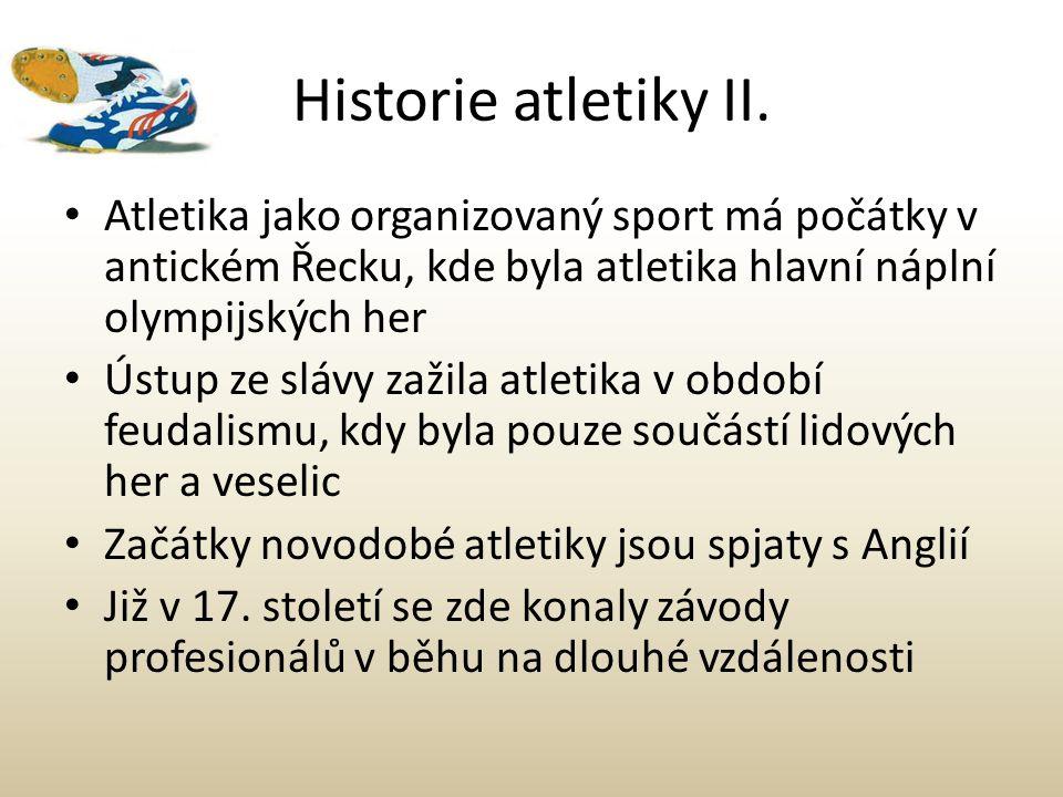 Historie atletiky II. Atletika jako organizovaný sport má počátky v antickém Řecku, kde byla atletika hlavní náplní olympijských her.
