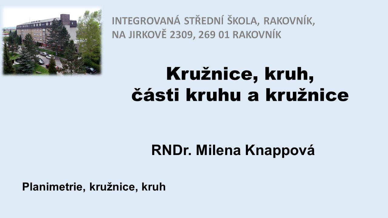 Kružnice, kruh, části kruhu a kružnice RNDr. Milena Knappová
