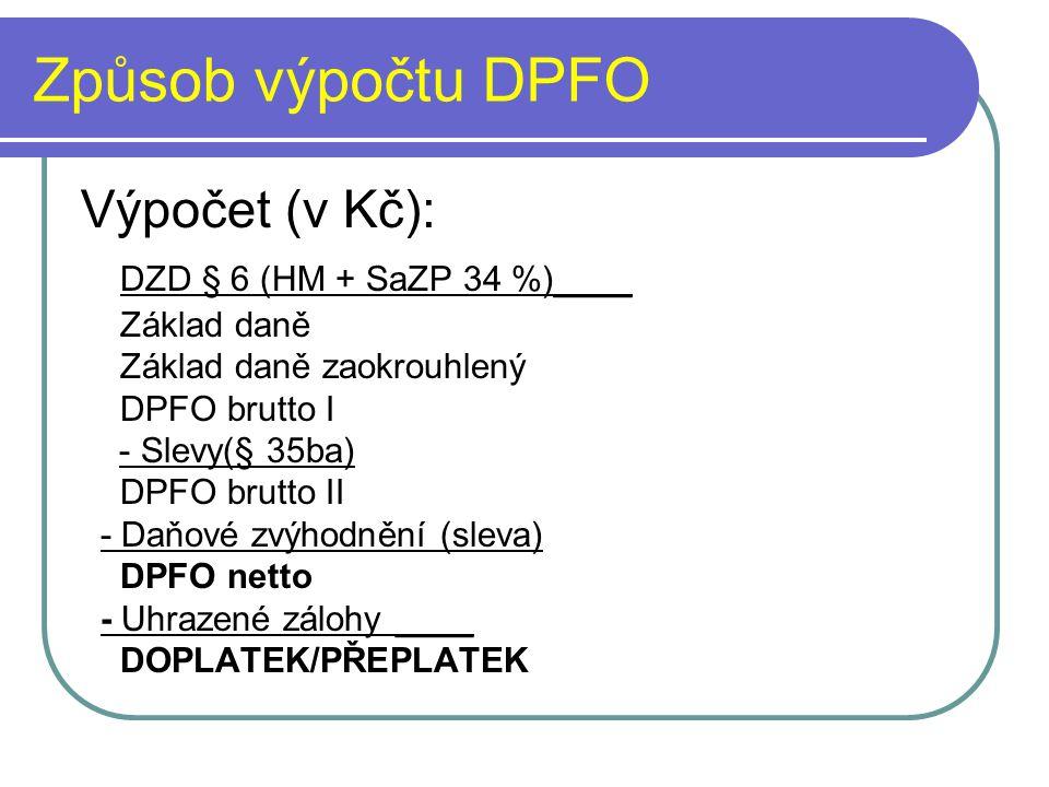 Způsob výpočtu DPFO Výpočet (v Kč): DZD § 6 (HM + SaZP 34 %)____