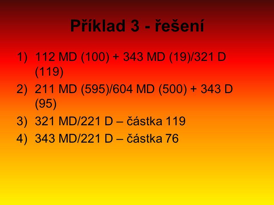 Příklad 3 - řešení 112 MD (100) + 343 MD (19)/321 D (119)