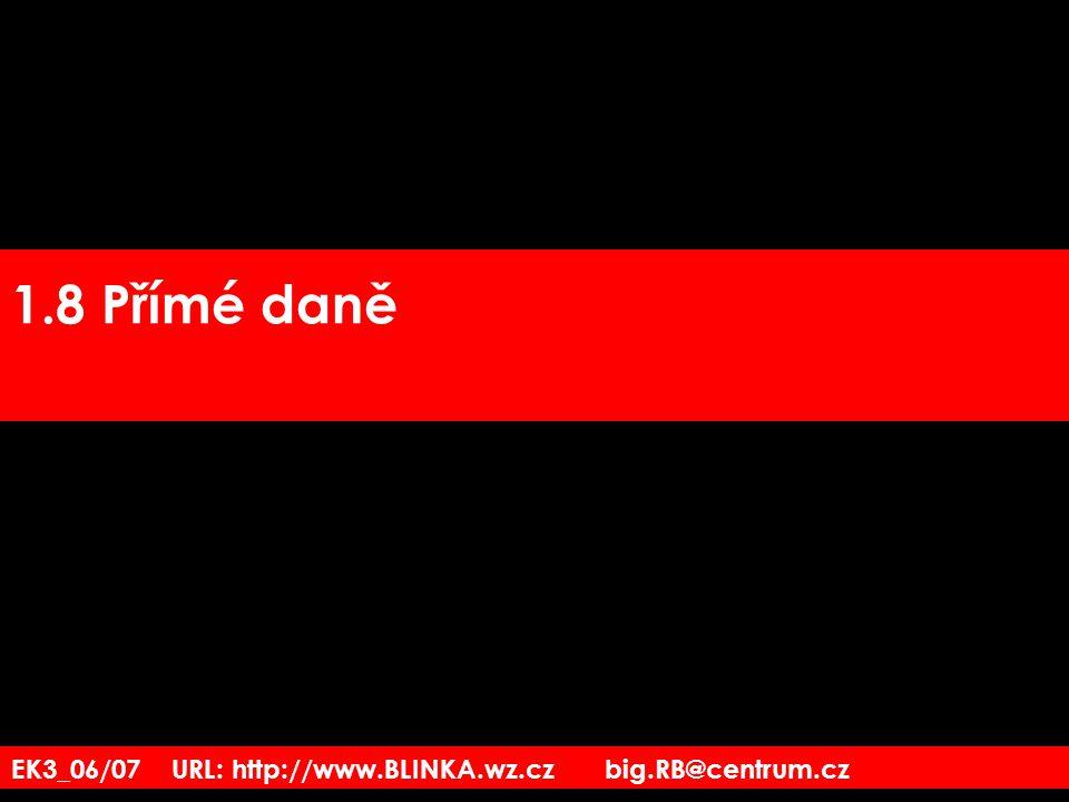 1.8 Přímé daně EK3_06/07 URL: http://www.BLINKA.wz.cz big.RB@centrum.cz