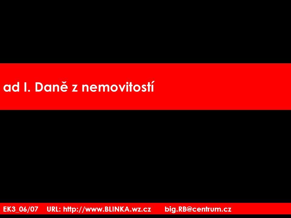 ad I. Daně z nemovitostí EK3_06/07 URL: http://www.BLINKA.wz.cz big.RB@centrum.cz
