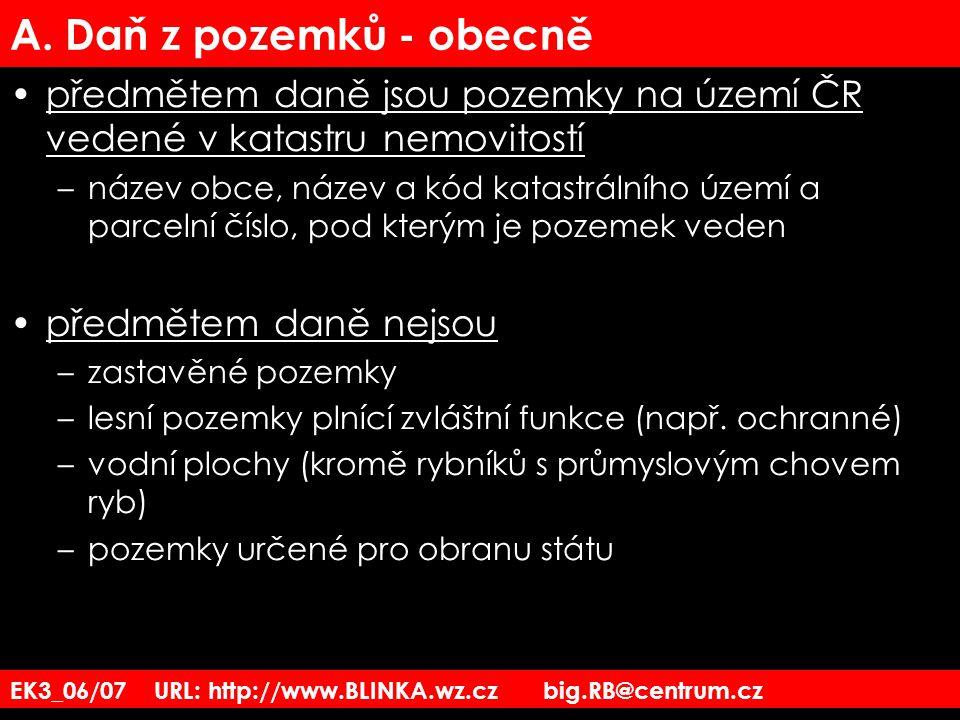 A. Daň z pozemků - obecně předmětem daně jsou pozemky na území ČR vedené v katastru nemovitostí.