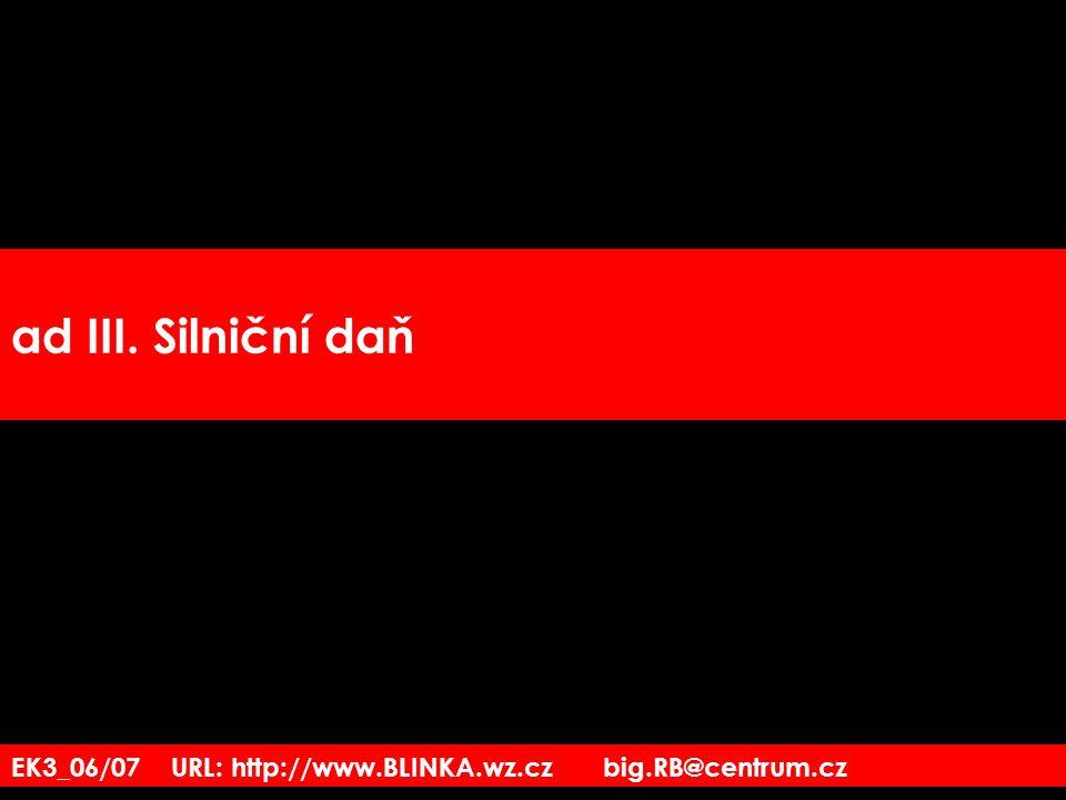 ad III. Silniční daň EK3_06/07 URL: http://www.BLINKA.wz.cz big.RB@centrum.cz