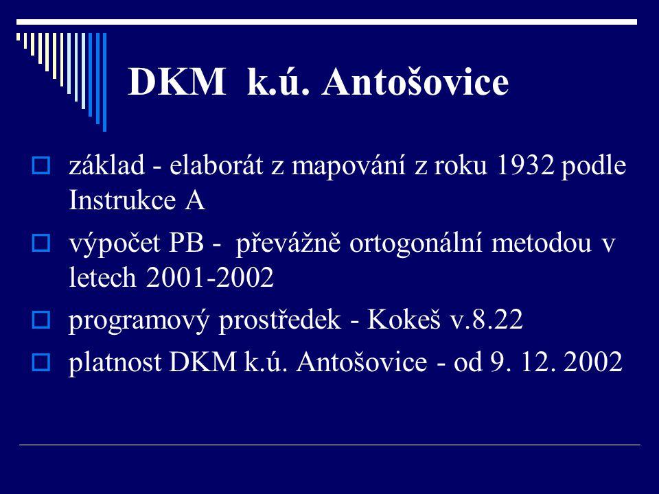 DKM k.ú. Antošovice základ - elaborát z mapování z roku 1932 podle Instrukce A. výpočet PB - převážně ortogonální metodou v letech 2001-2002.