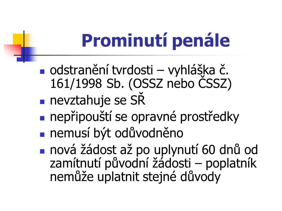 Prominutí penále odstranění tvrdosti – vyhláška č. 161/1998 Sb. (OSSZ nebo ČSSZ) nevztahuje se SŘ.
