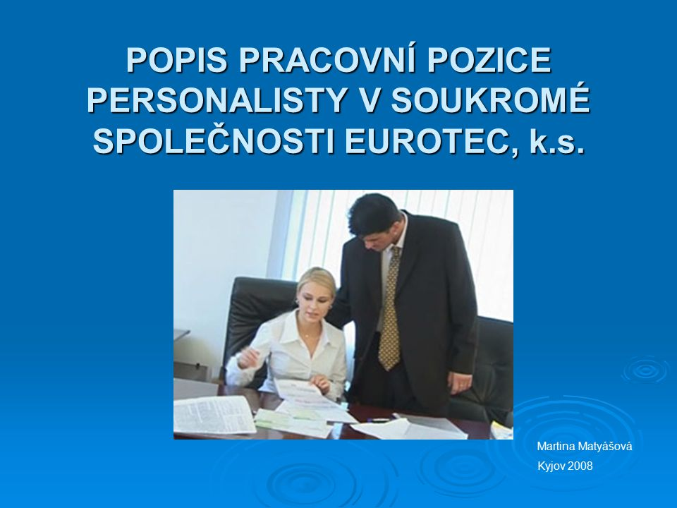 POPIS PRACOVNÍ POZICE PERSONALISTY V SOUKROMÉ SPOLEČNOSTI EUROTEC, k.s.