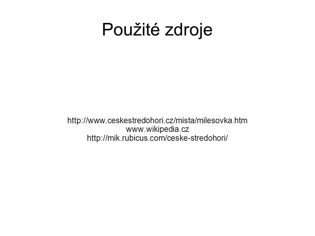Použité zdroje http://www.ceskestredohori.cz/mista/milesovka.htm