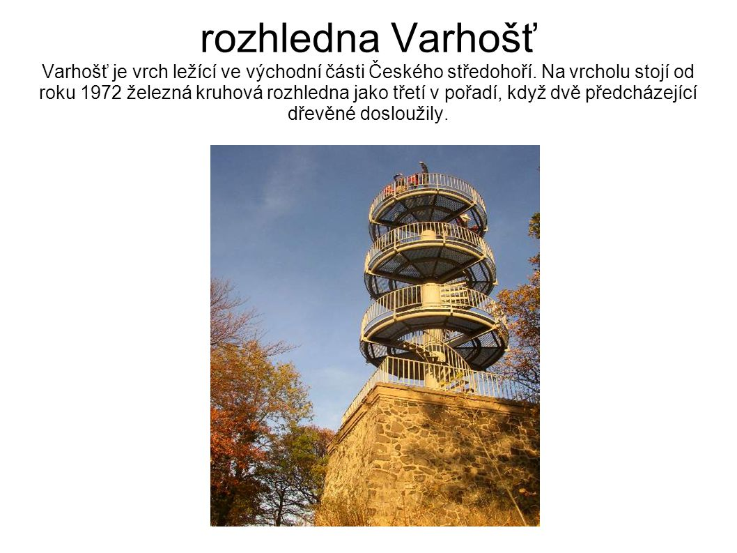 rozhledna Varhošť Varhošť je vrch ležící ve východní části Českého středohoří.