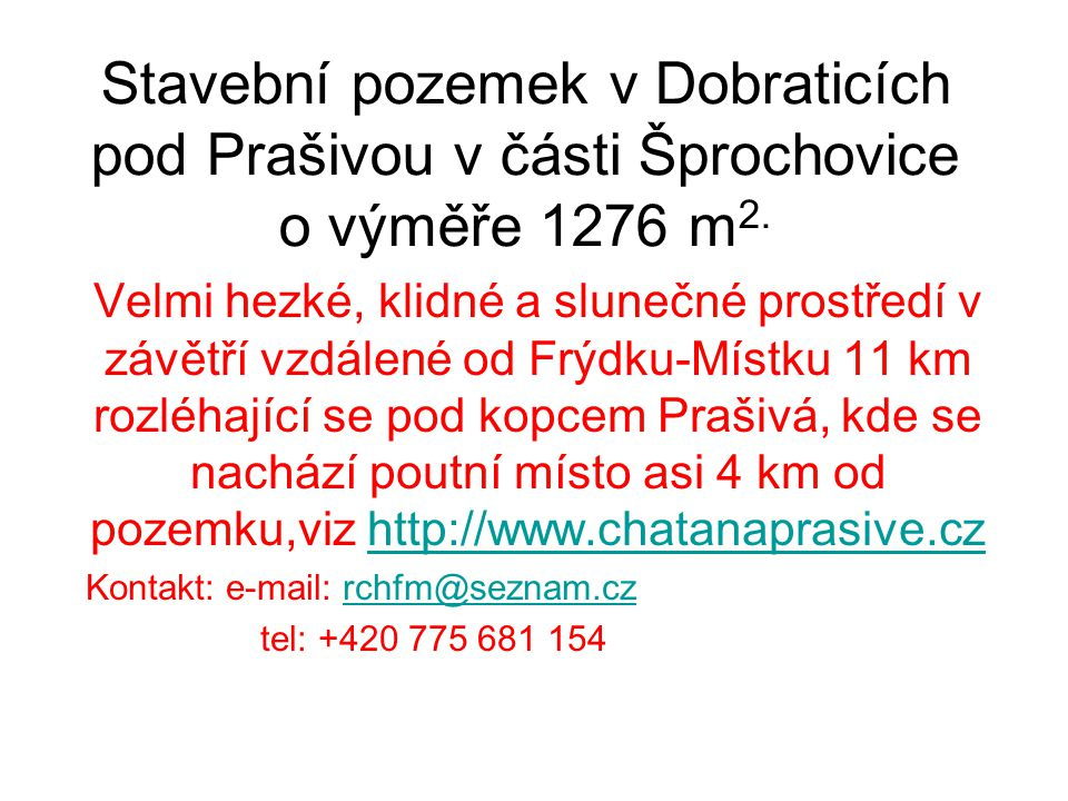 Stavební pozemek v Dobraticích pod Prašivou v části Šprochovice o výměře 1276 m2.