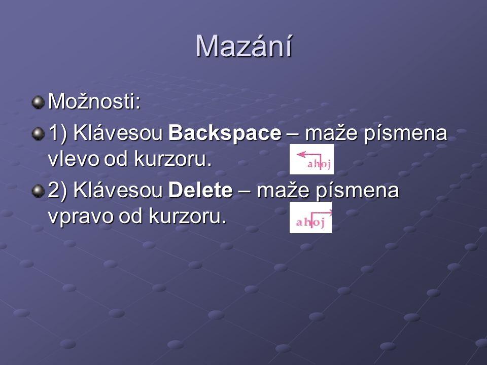 Mazání Možnosti: 1) Klávesou Backspace – maže písmena vlevo od kurzoru.