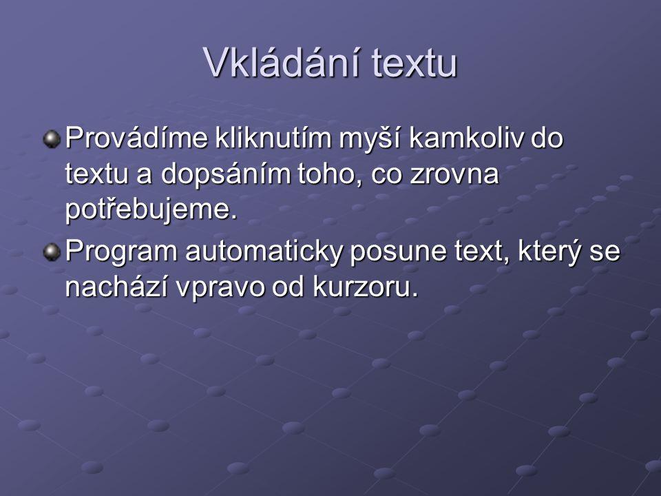 Vkládání textu Provádíme kliknutím myší kamkoliv do textu a dopsáním toho, co zrovna potřebujeme.