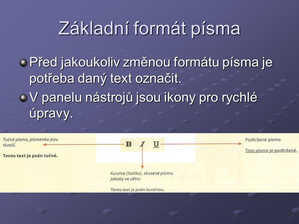 Základní formát písma Před jakoukoliv změnou formátu písma je potřeba daný text označit.