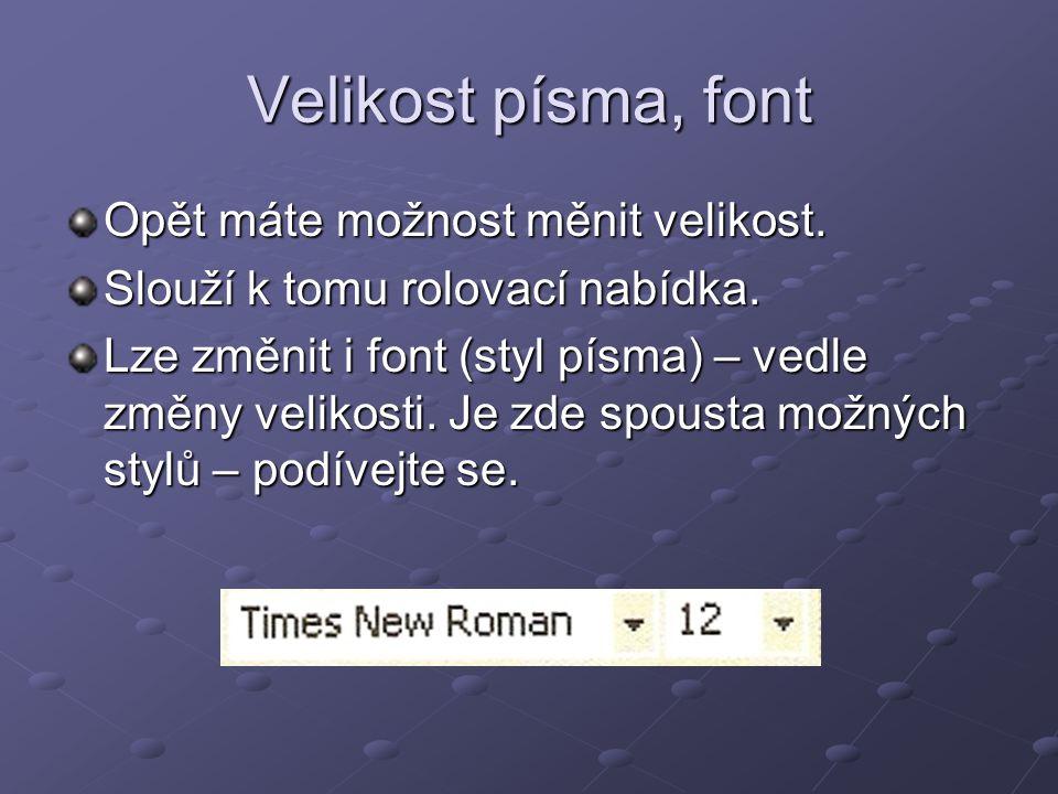Velikost písma, font Opět máte možnost měnit velikost.