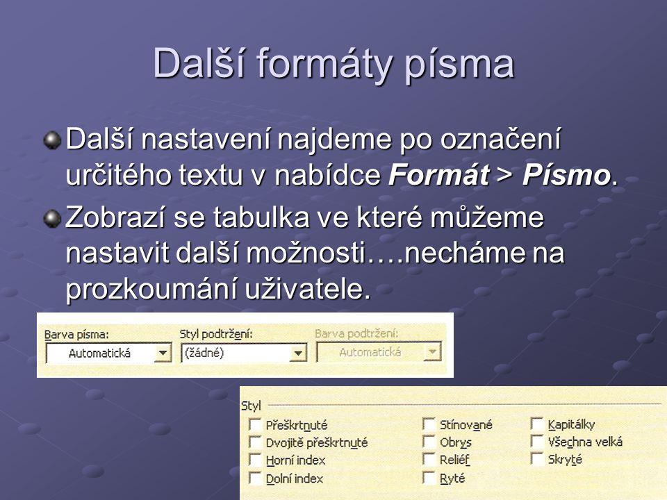 Další formáty písma Další nastavení najdeme po označení určitého textu v nabídce Formát > Písmo.
