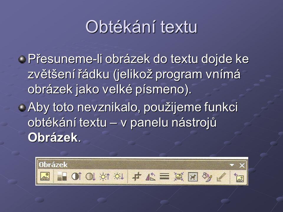 Obtékání textu Přesuneme-li obrázek do textu dojde ke zvětšení řádku (jelikož program vnímá obrázek jako velké písmeno).