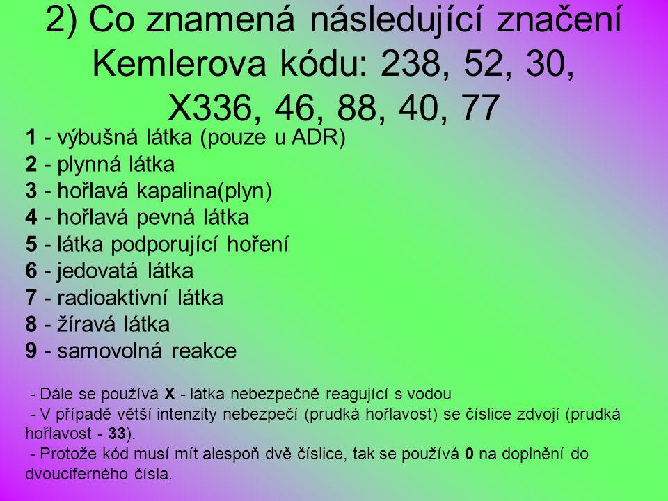 2) Co znamená následující značení Kemlerova kódu: 238, 52, 30, X336, 46, 88, 40, 77