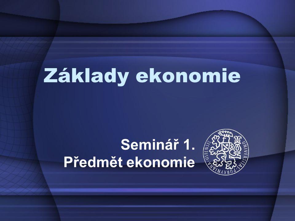 Seminář 1. Předmět ekonomie