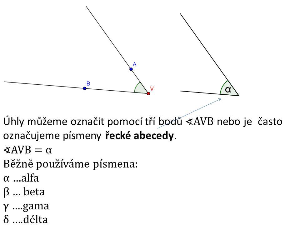 Úhly můžeme označit pomocí tří bodů ∢AVB nebo je často označujeme písmeny řecké abecedy.