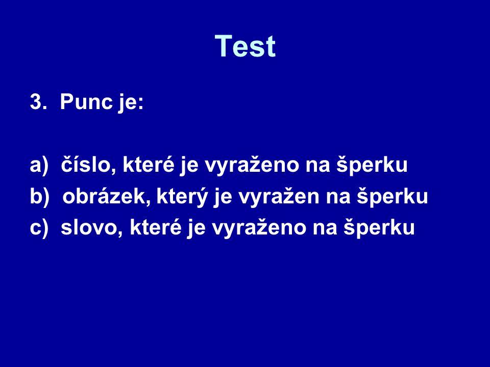 Test 3. Punc je: a) číslo, které je vyraženo na šperku