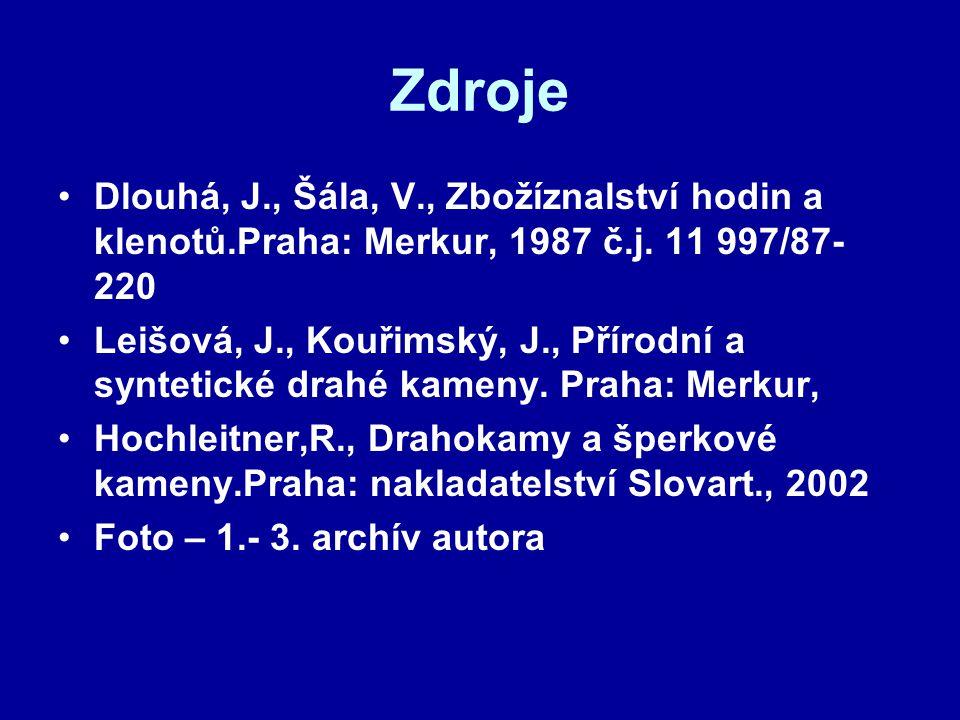 Zdroje Dlouhá, J., Šála, V., Zbožíznalství hodin a klenotů.Praha: Merkur, 1987 č.j. 11 997/87-220.