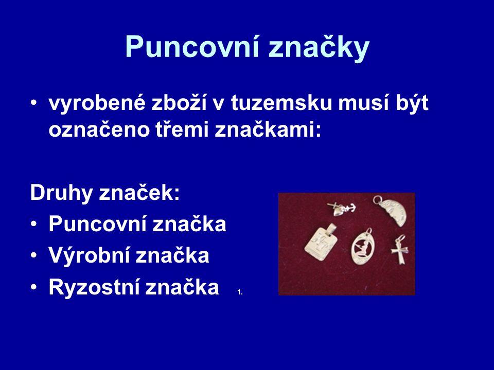 Puncovní značky vyrobené zboží v tuzemsku musí být označeno třemi značkami: Druhy značek: Puncovní značka.