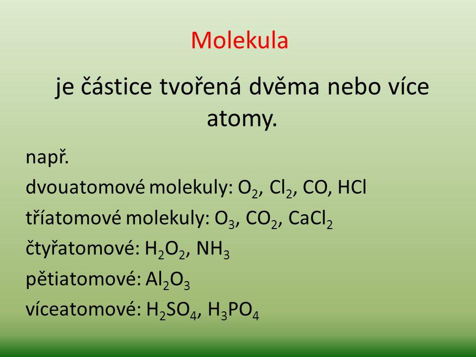 je částice tvořená dvěma nebo více atomy.