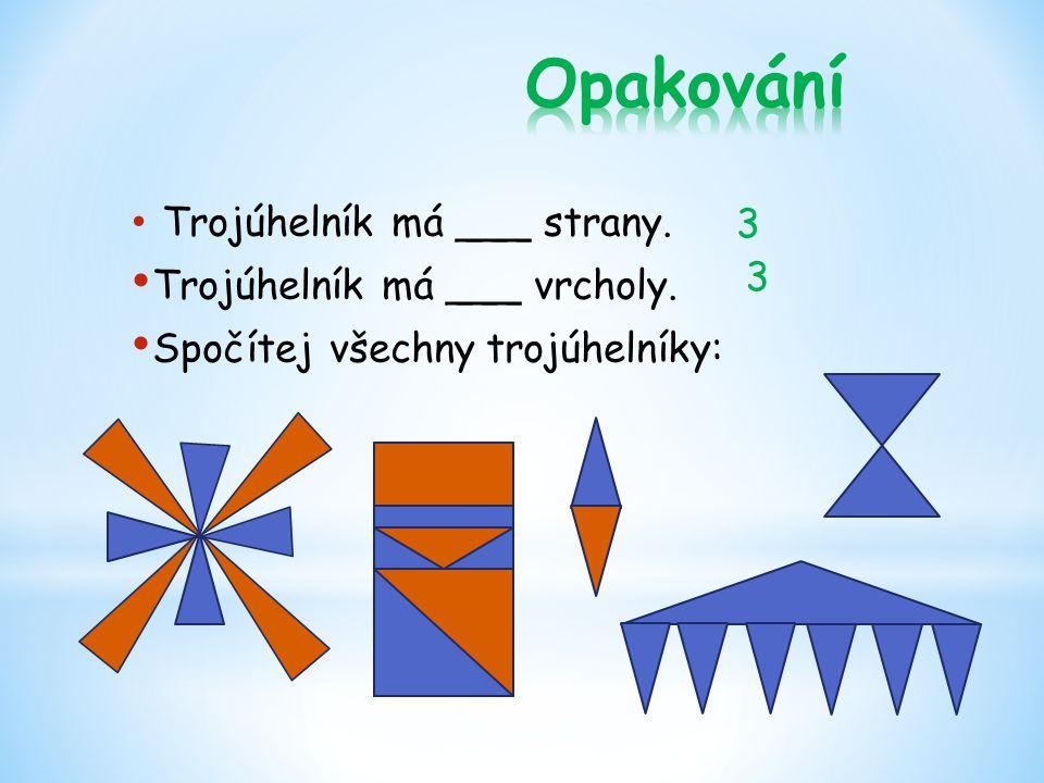 Opakování 3 Trojúhelník má ___ vrcholy. Spočítej všechny trojúhelníky: