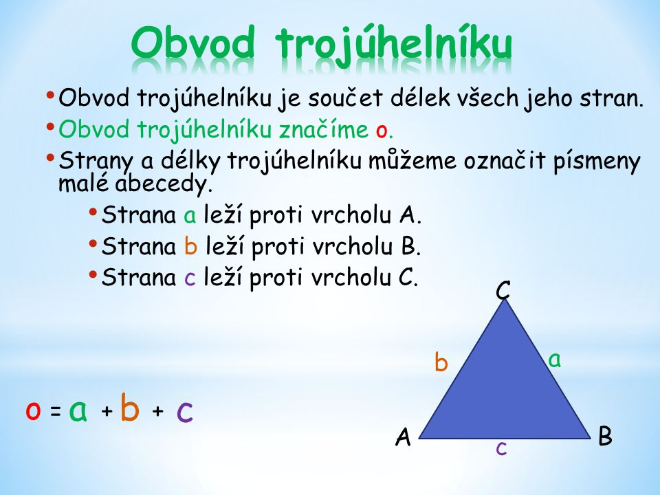Obvod trojúhelníku a b c o = + + C a b A B