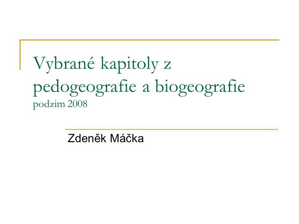 Vybrané kapitoly z pedogeografie a biogeografie podzim 2008
