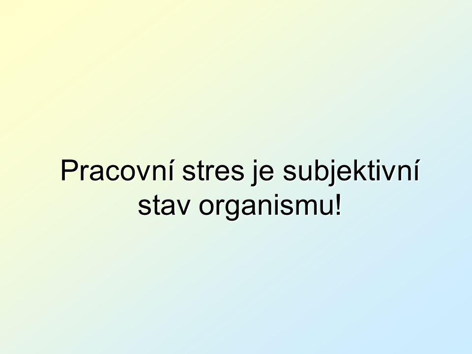 Pracovní stres je subjektivní stav organismu!